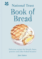 National Trust Book of Bread: Delicious recipes for breads, buns, pastries and other baked beauties - Jane Eastoe