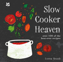 Slow Cooker Heaven: Over 100 of the Best-Ever Recipes - Lorna Brash