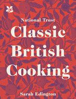 Classic British Cooking - Sarah Edington