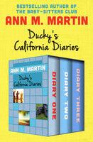 Ducky's California Diaries: Diary One, Diary Two, and Diary Three - Ann M. Martin