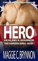 Hero: Healing a Warrior, Book 1 (The Guardian Series, Volume 1) - Maggie C. Brynnon