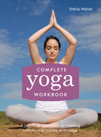 Complete Yoga Workbook: A practical approach to healing common ailments with yoga - Stella Weller