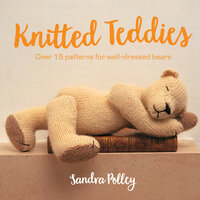 Knitted Teddies: Over 15 patterns for well-dressed bears - Sandra Polley
