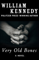 Very Old Bones: A Novel - William Kennedy