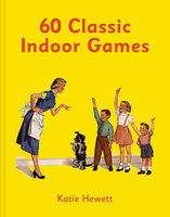 60 Classic Indoor Games - Katie Hewett