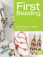 First Beading: Simple Projects for Beaders - Jema Hewitt