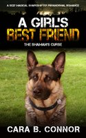 A Girl's Best Friend: The Shaman's Curse: A Sexy Magical Shapeshifter Paranormal Romance - Cara B. Connor