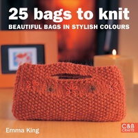 25 Bags to Knit: Beautiful Bags in Stylish Colours - Emma King