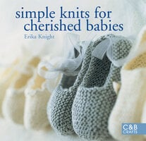 Simple Knits for Cherished Babies - Erika Knight