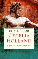 City of God: A Novel of the Borgias - Cecelia Holland