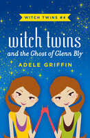 Witch Twins and the Ghost of Glenn Bly - Adele Griffin