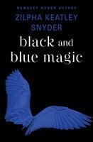 Black and Blue Magic - Zilpha Keatley Snyder