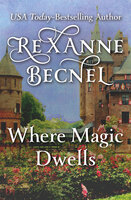 Where Magic Dwells - Rexanne Becnel