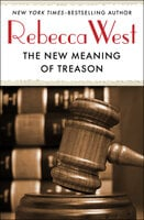 The New Meaning of Treason - Rebecca West
