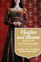 Heather and Broom - Tales of the Scottish Highlands - Sorche Nic Leodhas