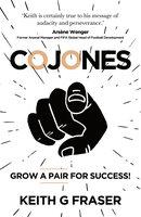 Cojones: Grow a Pair for Success! - Keith G Fraser