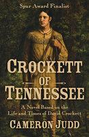 Crockett of Tennessee: A Novel Based on the Life and Times of David Crockett - Cameron Judd