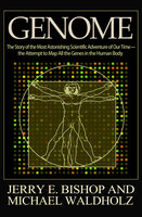 Genome: The Story of the Most Astonishing Scientific Adventure of Our Time—the Attempt to Map All the Genes in the Human Body - Jerry E. Bishop, Michael Waldholz
