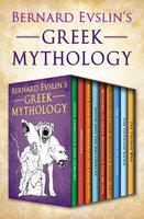 Bernard Evslin's Greek Mythology - Bernard Evslin