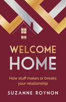 Welcome Home: How stuff makes or breaks your relationship - Suzanne Roynon
