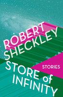 Store of Infinity: Stories - Robert Sheckley