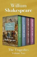 The Tragedies Volume Two: Othello, Macbeth, Henry IV Part One, and Henry IV Part Two - William Shakespeare