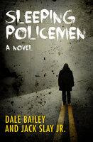 Sleeping Policemen: A Novel - Dale Bailey, Jack Slay Jr.