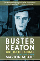 Buster Keaton: Cut to the Chase: A Biography - Marion Meade