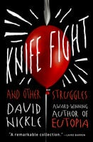 Knife Fight: And Other Struggles - David Nickle
