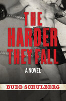 The Harder They Fall - A Novel - Budd Schulberg