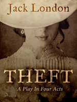 Theft: A Play In Four Acts - Jack London
