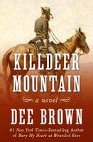 Killdeer Mountain: A Novel - Dee Brown