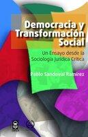 Democracia y transformación social. Un ensayo desde la sociología jurídica crítica - Pablo Sandoval Ramírez