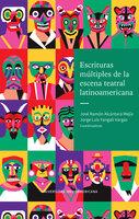 Escrituras múltiples de la escena teatral latinoamericana - Jorge Luis Yangali Vargas, José Ramón Alcántara Mejía