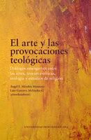 El arte y las provocaciones teológicas - Luis Gustavo Meléndez G., Ángel F. Méndez Montoya