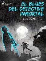 El blues del detective inmortal - Andreu Martín