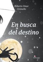 En busca del destino - Roberto Omar Cirimello