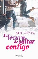 La locura de saltar contigo - Silvia Sancho