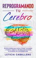 Reprogramando tu cerebro - Leticia Caballero