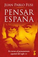 Pensar España: En torno al pensamiento español del siglo XX - Juan Pablo Fusi