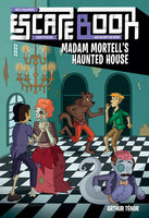 Escape Book: Madam Mortell's Haunted House - Arthur Tenor