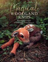 Magical Woodland Knits: Knitting Patterns for 12 Wonderfully Lifelike Animals - Claire Garland