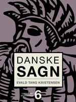 Danske sagn. Bind 6 - Evald Tang Kristensen
