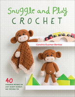 Snuggle and Play Crochet: 40 Amigurumi Patterns for Lovey Security Blankets and Matching Toys - Carolina Guzman Benitez