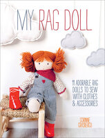 My Rag Doll: 11 Adorable Rag Dolls to Sew with Clothes & Accessories - Corinne Crasbercu