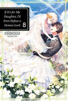 If It's for My Daughter, I'd Even Defeat a Demon Lord: Volume 8 - CHIROLU