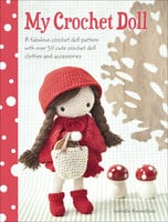 My Crochet Doll: A Fabulous Crochet Doll Pattern with Over 50 Cute Crochet Doll Clothes and Accessories