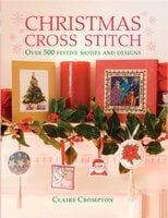 Christmas Cross Stitch: Over 500 Festive Motifs and Designs - Claire Crompton
