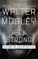 Jack Strong - A Story of Life After Life - Walter Mosley