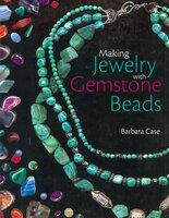 Making Jewelry with Gemstone Beads - Barbara Case